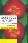 Safe Food: The Politics of Food Safety (California Studies in Food and Culture) - Marion Nestle