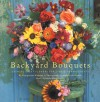 Backyard Bouquets: Growing Great Flowers for Simple Arrangements - Ethel Brennan, Georgeanne Brennan, Kathryn Kleinman