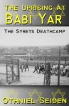 The Uprising at Babi Yar - The Syrets Deathcamp (The Jewish History Novel Series) - Othniel J. Seiden