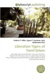 Liberation Tigers of Tamil Eelam - Frederic P. Miller, Agnes F. Vandome, John McBrewster