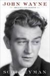 John Wayne: The Life and Legend - Scott Eyman