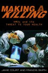 Making A Killing: HMOs and the Threat to Your Health - Jamie Court, Francis Smith