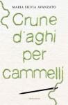 Crune d'aghi per cammelli - Maria Silvia Avanzato