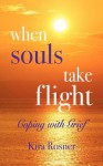 When Souls Take Flight: Coping with Grief - Kira Rosner