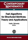 Fast Algorithms for Structured Matrices: Theory and Applications: Ams-IMS-Siam Joint Summer Research Conference on Fast Algorithms in Mathematics, Computer Science, and Engineering, August 5-9, 2001, Mount Holyoke College, South Hadley, Massachusetts - AMS-IMS-SIAM JOINT SUMMER RESEARCH CONFE