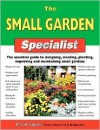 The Small Garden Specialist: The Essential Guide to Designing, Creating, Planting, Improving, and Maintaining Small Gardens - David Squire, Gill Bridgewater, Alan Bridgewater