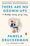 There Are No Grown-ups - Pamela Druckerman