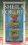 Three Christmas Wishes - Sheila Roberts