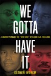 We Gotta Have It: Twenty Years of Seeing Black at the Movies, 1986-2006 - Esther Iverem