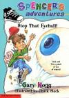 Spencer's Adventures Stop That Eyeball! - Gary Hogg, Chuck Slack