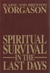 Spiritual Survival In the Last Days - Blaine M. Yorgason, Brenton G. Yorgason