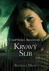 Krvavý slib (Vampýrská akademie, #4) - Richelle Mead, Katrin Chýlová