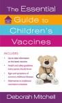 The Essential Guide to Children's Vaccines - Deborah Mitchell