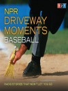 NPR Driveway Moments Baseball: Radio Stories That Won't Let You Go - National Public Radio