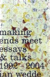 Making Ends Meet: Essays & Talks 1992�2004 - Ian Wedde