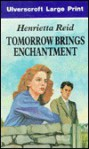 Tomorrow Brings Enchantment - Henrietta Reid