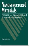 Nanostructured Materials: Processing, Properties and Applications - Carl C. Koch