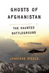 Ghosts of Afghanistan: The Haunted Battleground - Jonathan Steele
