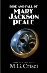 The Rise and Fall of Mary Jackson Peale - M.G. Crisci