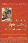 Bernard of Clairvaux: On the Spirituality of Relationship - Bernard of Clairvaux, John R. Sommerfeldt