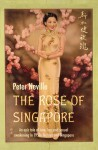 The Rose of Singapore: An epic tale of love, loss and sexual awakening in 1950s Malaya & Singapore - Peter Neville