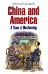 China and America: A Time of Reckoning - Charles Dumas
