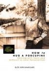 How to Hug a Porcupine - John Lund