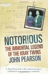 Notorious: The Immortal Legend of the Kray Twins By John Pearson - -Author-
