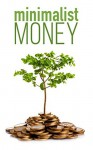 The Minimalist Budget: How To Budget Like A Minimalist. Save More, Spend Less, And Enjoy Life - B.J. Knights