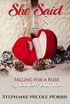 She Said Yes (Falling For A Rose Book 6) - Stephanie Nicole Norris