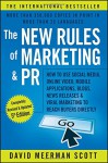The New Rules of Marketing and PR: How to Use Social Media, Online Video, Mobile Applications, Blogs, News Releases, and Viral Marketing to Reach Buyers Directly - David Meerman Scott
