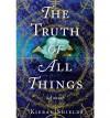 [ [ [ The Truth of All Things [ THE TRUTH OF ALL THINGS ] By Shields, Kieran ( Author )Mar-27-2012 Hardcover - Kieran Shields