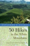 Explorer's Guide 50 Hikes in the White Mountains: Hikes and Backpacking Trips in the High Peaks Region of New Hampshire (Seventh Edition) (Explorer's 50 Hikes) - Daniel Doan, Ruth Doan MacDougall