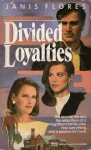 Divided Loyalties - Janis Flores