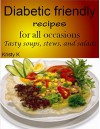 Diabetic friendly recipes for all occasions: Tasty soups, stews, and salads - Kristy K