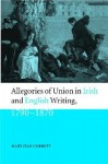 Allegories of Union in Irish and English Writing, 1790-1870: Politics, History, and the Family from Edgeworth to Arnold - Mary Jean Corbett