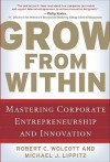 Grow from Within: Mastering Corporate Entrepreneurship and Innovation - Robert Wolcott, Michael Lippitz