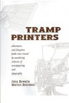 Tramp Printers: Adventures and Forgotten Paths Once Traced by Wandering Artisans of Newspapering and Typography - John Howells