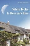 White Noise Is Heavenly Blue - Tabbie Browne