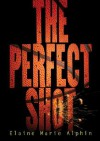 The Perfect Shot - Elaine Marie Alphin