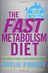 The Fast Metabolism Diet: Lose 20 Pounds in 4 Weeks and Keep It Off Forever by Unleashing Your Body's Natural Fat-Burning Power - Haylie Pomroy