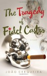 The Tragedy of Fidel Castro - João Cerqueira