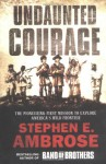 Undaunted Courage: The Pioneering First Mission to Explore America's Wild Frontier - Stephen E. Ambrose