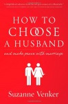 How to Choose a Husband: And Make Peace with Marriage - Suzanne Venker