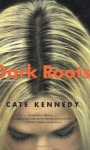Dark Roots: Stories - Cate Kennedy
