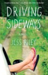 Driving Sideways: A Novel - Jess Riley