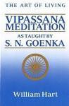 [ The Art of Living: Vipassana Meditation: As Taught by S. N. Goenka [ THE ART OF LIVING: VIPASSANA MEDITATION: AS TAUGHT BY S. N. GOENKA ] By Hart, William ( Author )Mar-11-1987 Paperback - William Hart