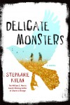 Delicate Monsters - Stephanie Kuehn