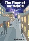 The Floor of the World - Charles Ott