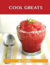 Cool Greats: Delicious Cool Recipes, the Top 67 Cool Recipes - Jo Franks